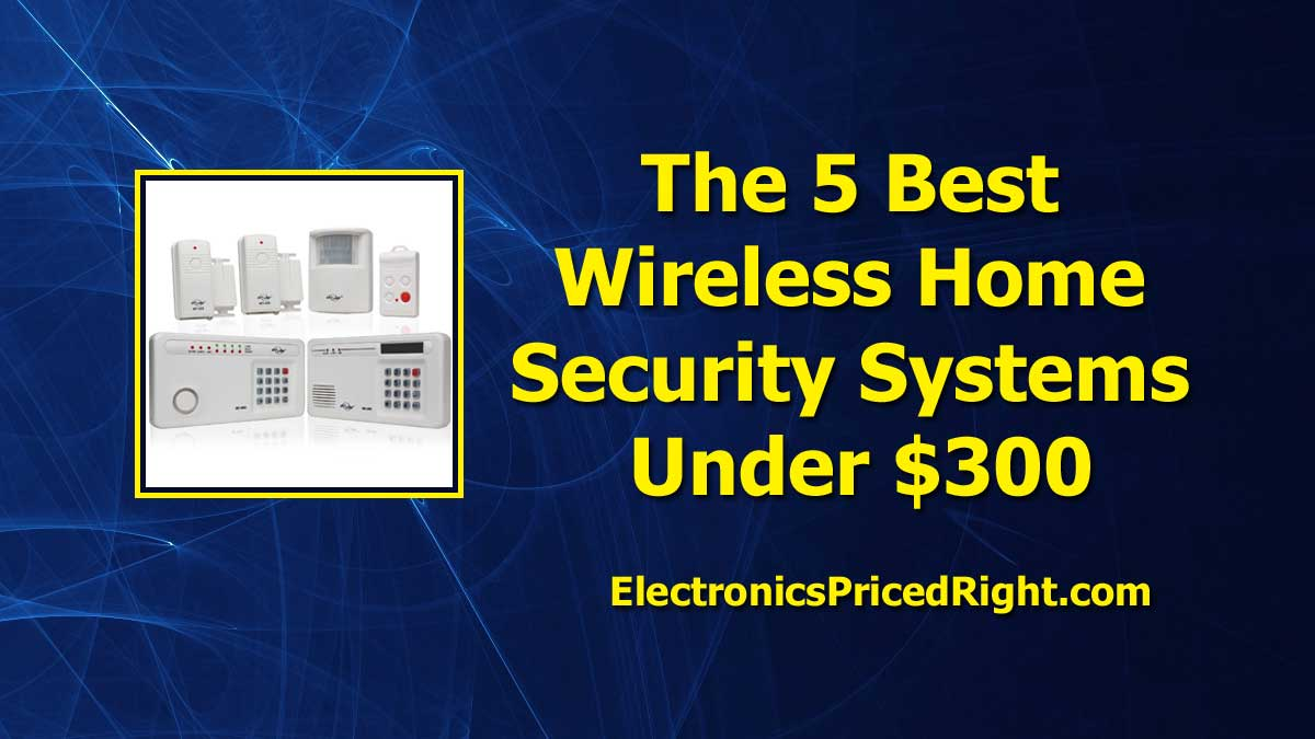 The Top 5 Wireless Home Security Systems Under 300